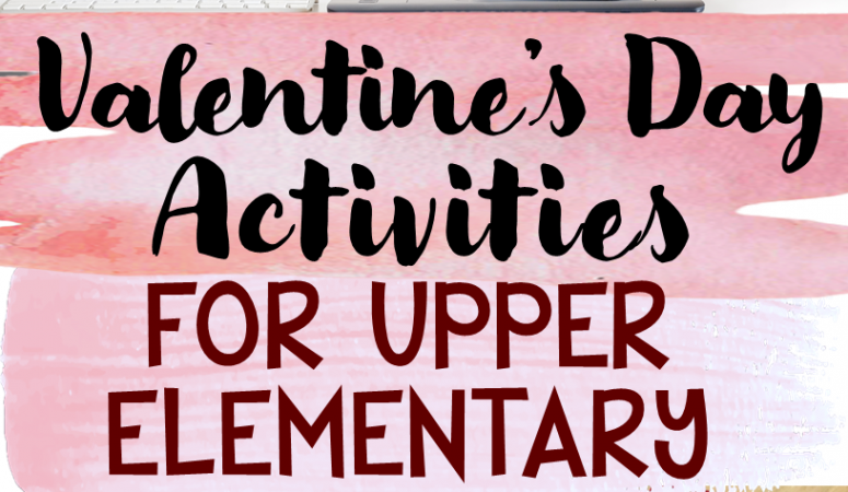 Valentine's Day Activities for Upper Elementary Students
