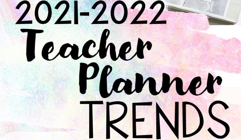 Teacher Planner Ideas 2021-2022 Trends